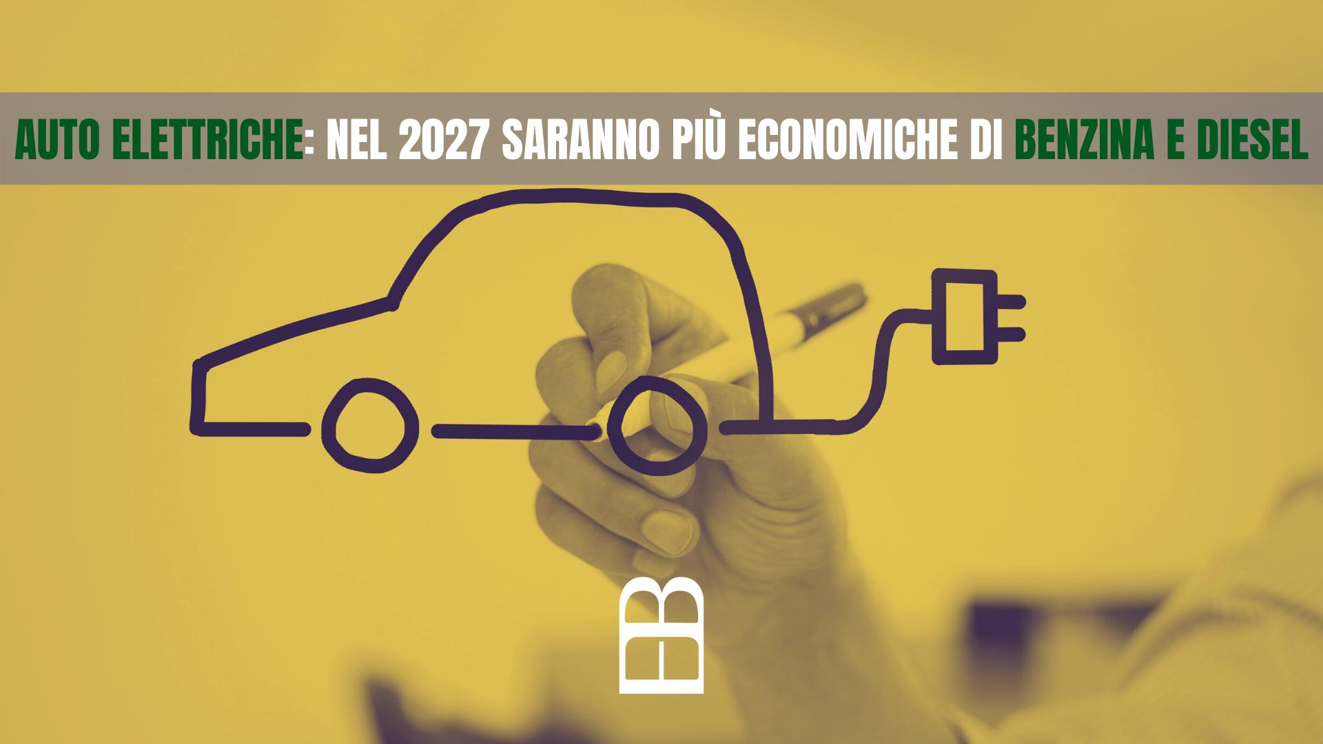 Auto elettriche nel 2027 saranno più economiche di benzina e diese