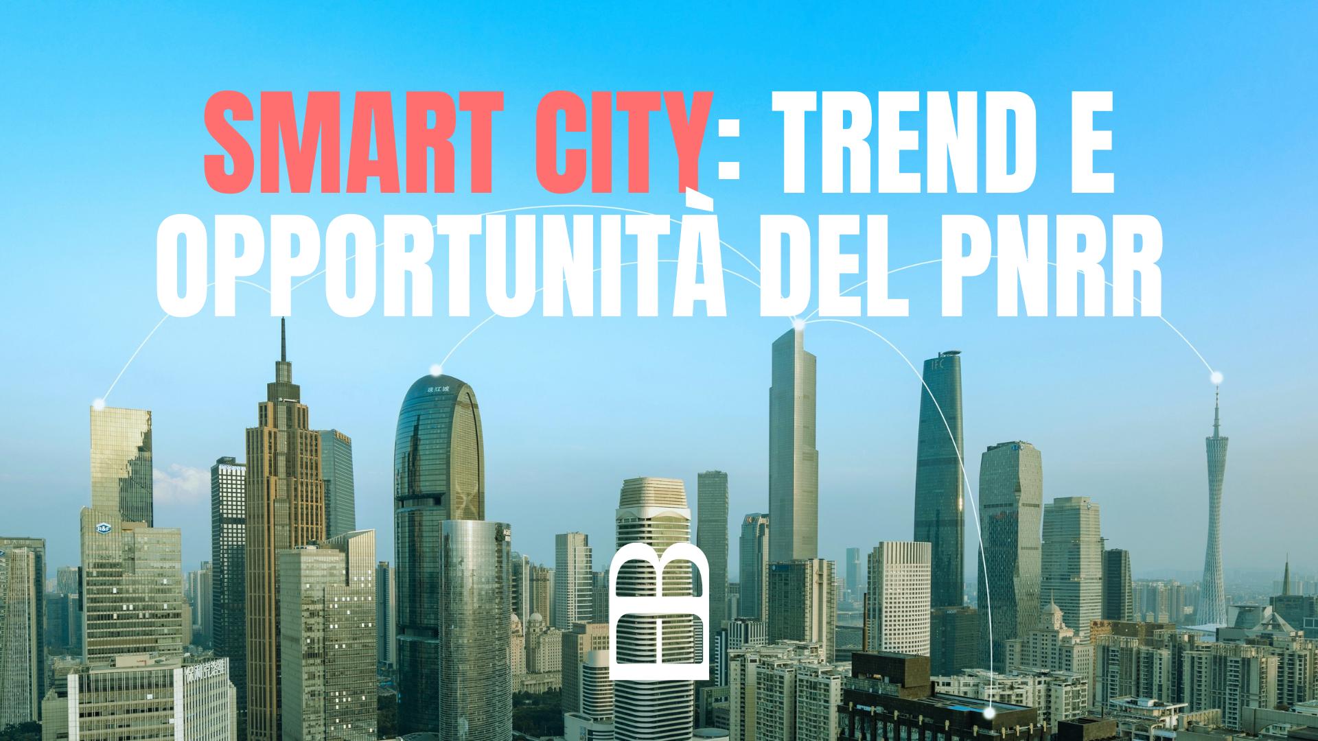 Smart city: numeri, trend e opportunità del PNRR
